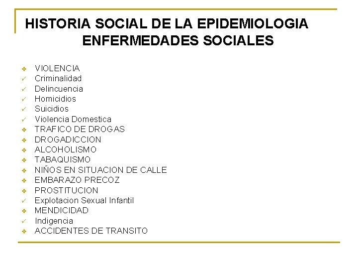 HISTORIA SOCIAL DE LA EPIDEMIOLOGIA ENFERMEDADES SOCIALES v ü ü ü v v v