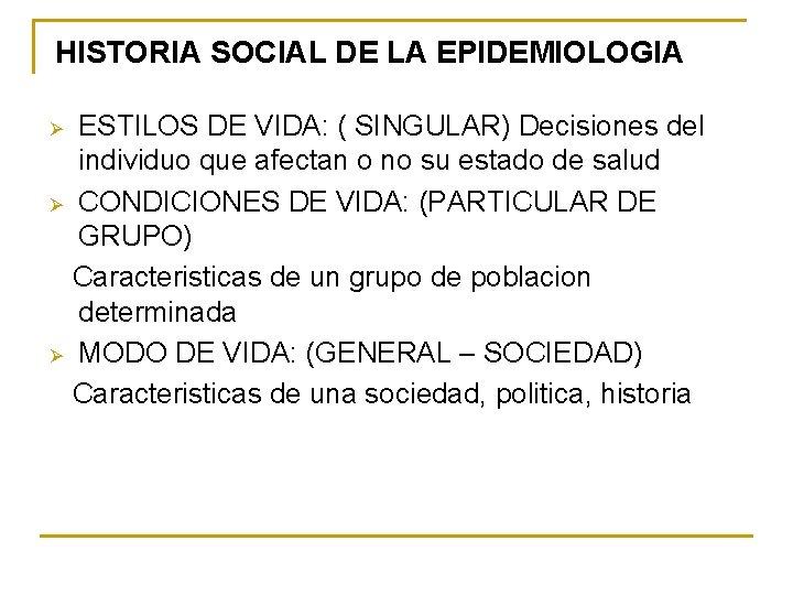 HISTORIA SOCIAL DE LA EPIDEMIOLOGIA ESTILOS DE VIDA: ( SINGULAR) Decisiones del individuo que