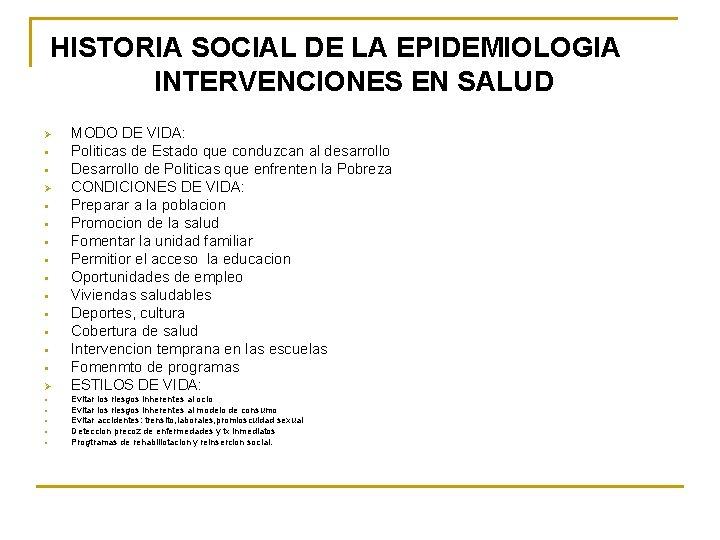 HISTORIA SOCIAL DE LA EPIDEMIOLOGIA INTERVENCIONES EN SALUD Ø § § § Ø §