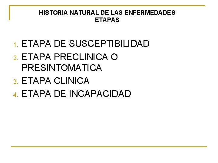 HISTORIA NATURAL DE LAS ENFERMEDADES ETAPAS 1. 2. 3. 4. ETAPA DE SUSCEPTIBILIDAD ETAPA