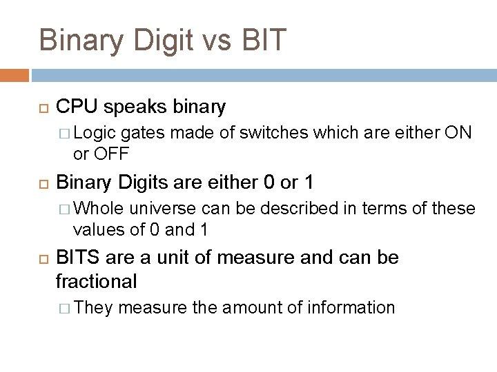 Binary Digit vs BIT CPU speaks binary � Logic gates made of switches which