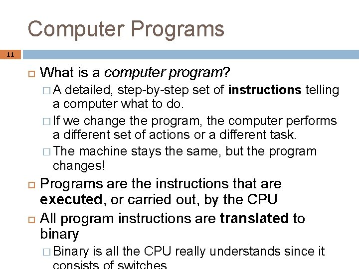Computer Programs 11 What is a computer program? �A detailed, step-by-step set of instructions