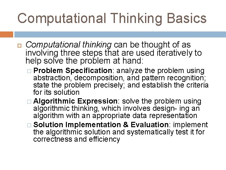 Computational Thinking Basics Computational thinking can be thought of as involving three steps that