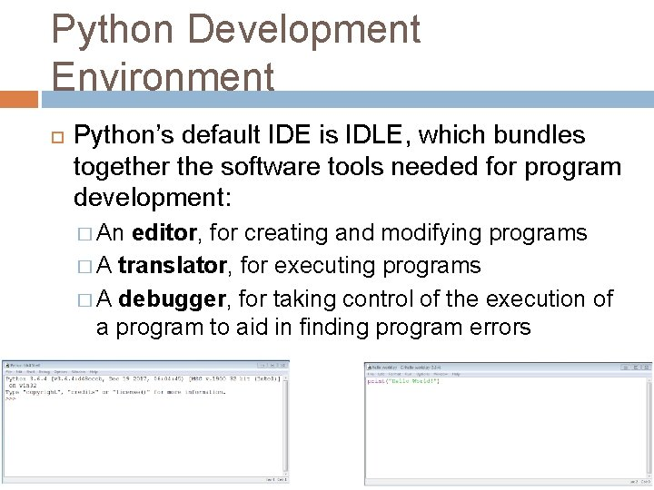 Python Development Environment Python's default IDE is IDLE, which bundles together the software tools