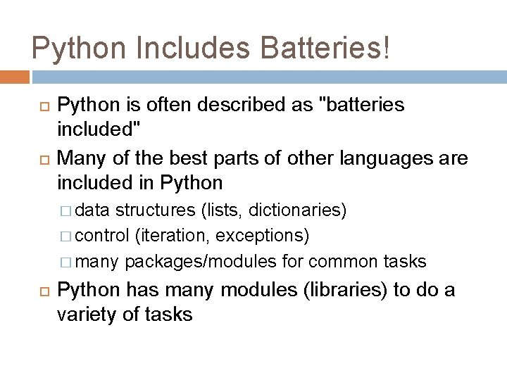 """Python Includes Batteries! Python is often described as """"batteries included"""" Many of the best"""