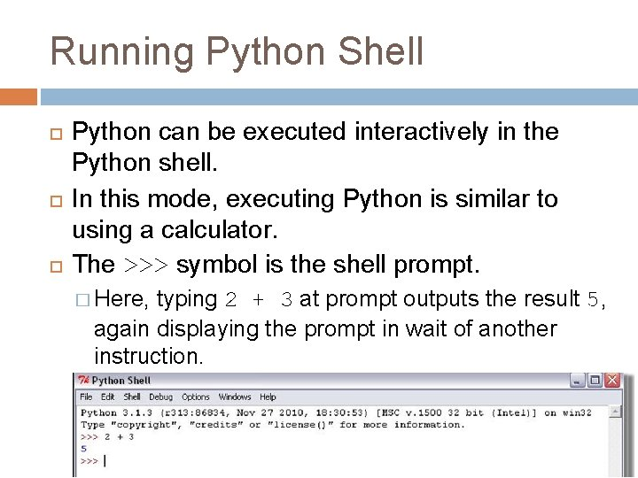 Running Python Shell Python can be executed interactively in the Python shell. In this