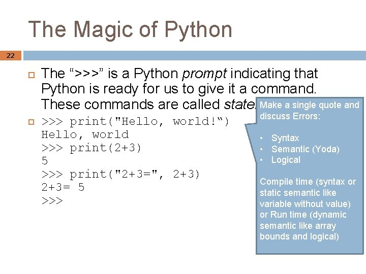 """The Magic of Python 22 The """">>>"""" is a Python prompt indicating that Python"""
