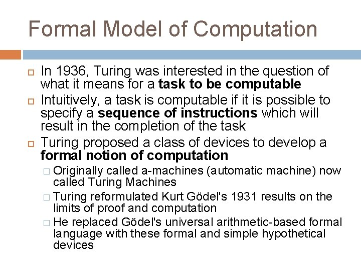 Formal Model of Computation In 1936, Turing was interested in the question of what