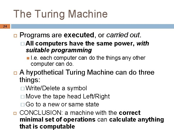 The Turing Machine 24 Programs are executed, or carried out. � All computers have