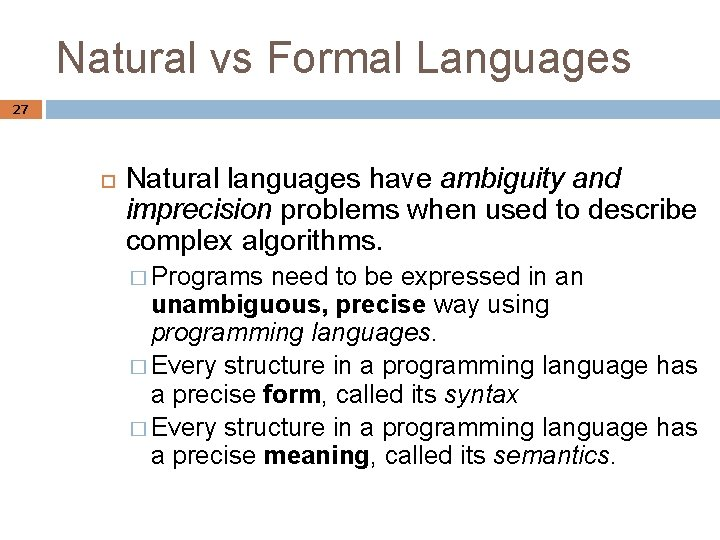 Natural vs Formal Languages 27 Natural languages have ambiguity and imprecision problems when used