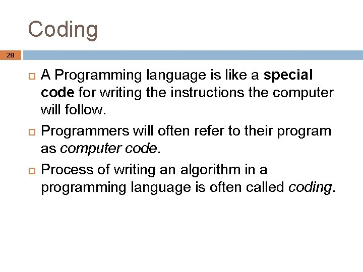 Coding 28 A Programming language is like a special code for writing the instructions