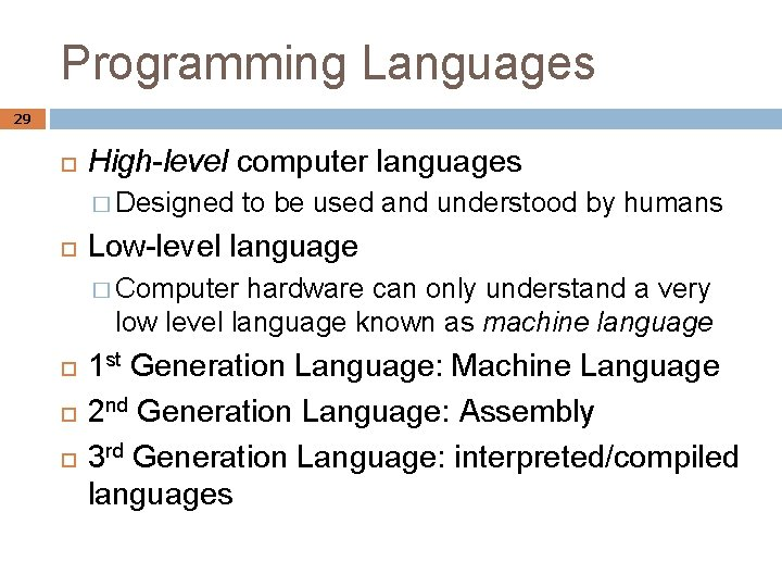 Programming Languages 29 High-level computer languages � Designed to be used and understood by