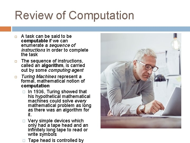 Review of Computation A task can be said to be computable if we can