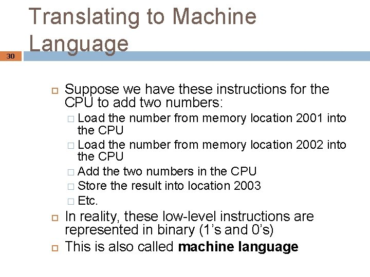 30 Translating to Machine Language Suppose we have these instructions for the CPU to