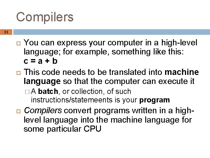 Compilers 31 You can express your computer in a high-level language; for example, something