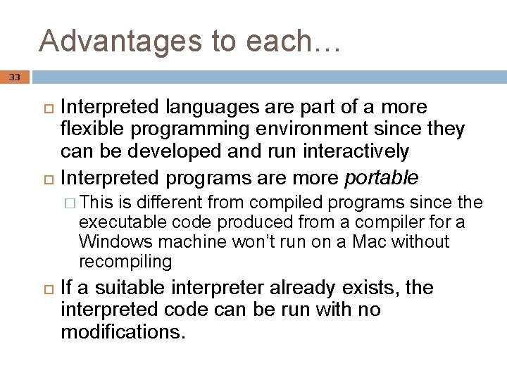 Advantages to each… 33 Interpreted languages are part of a more flexible programming environment