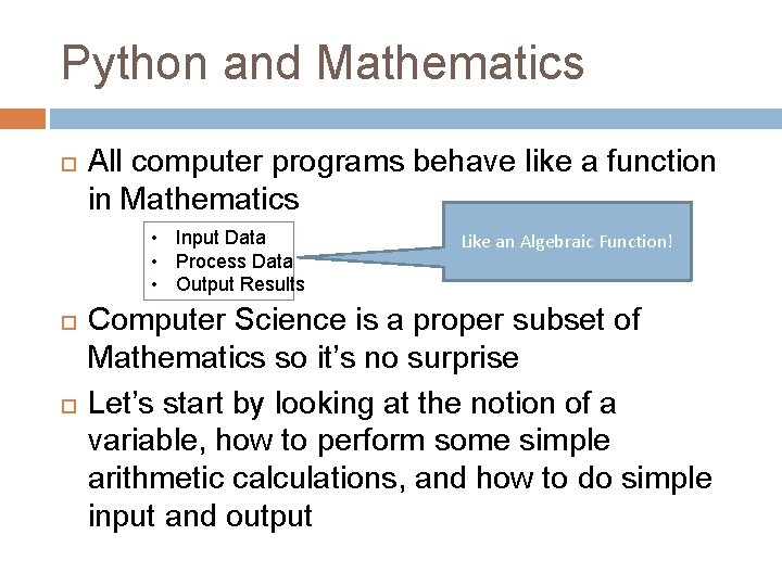Python and Mathematics All computer programs behave like a function in Mathematics • Input