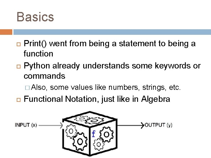 Basics Print() went from being a statement to being a function Python already understands