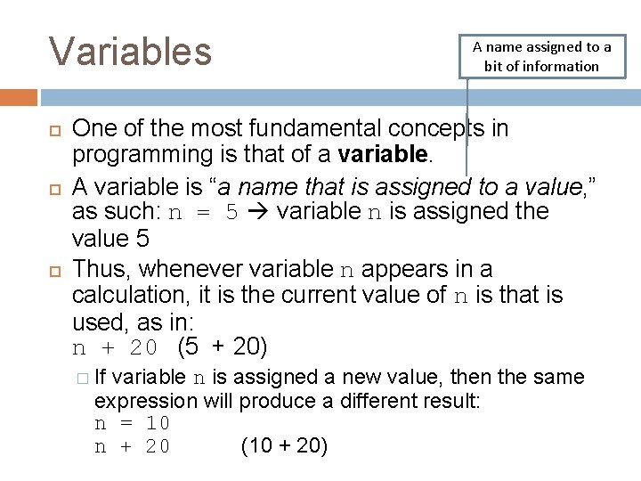 Variables A name assigned to a bit of information One of the most fundamental