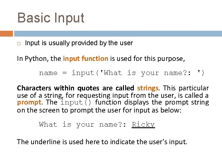Basic Input is usually provided by the user In Python, the input function is