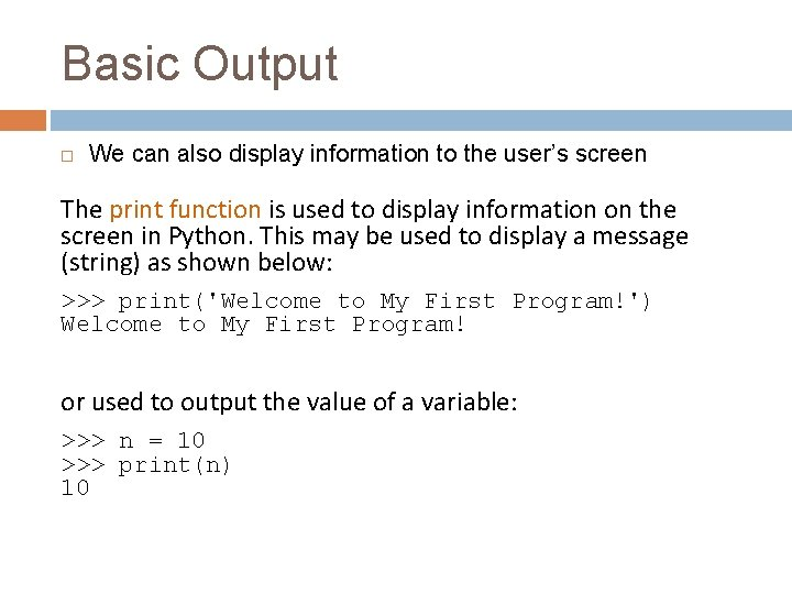 Basic Output We can also display information to the user's screen The print function
