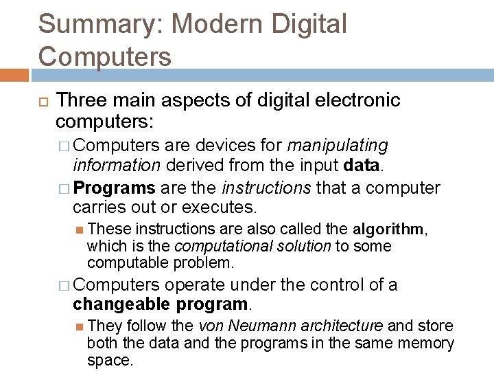 Summary: Modern Digital Computers Three main aspects of digital electronic computers: � Computers are