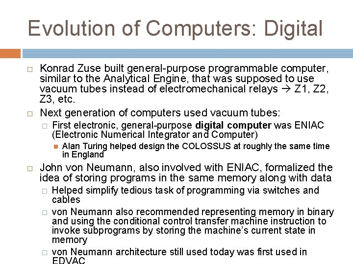 Evolution of Computers: Digital Konrad Zuse built general-purpose programmable computer, similar to the Analytical
