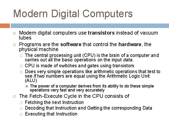 Modern Digital Computers Modern digital computers use transistors instead of vacuum tubes Programs are