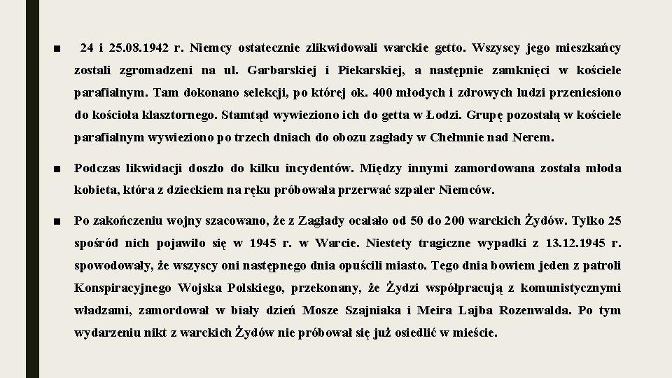 ■ 24 i 25. 08. 1942 r. Niemcy ostatecznie zlikwidowali warckie getto. Wszyscy jego