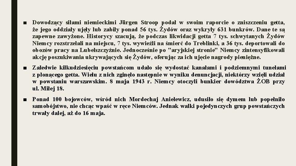 ■ Dowodzący siłami niemieckimi Jürgen Stroop podał w swoim raporcie o zniszczeniu getta, że