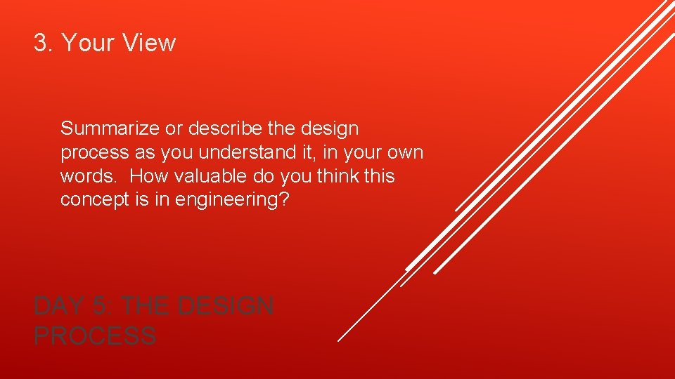 3. Your View Summarize or describe the design process as you understand it, in