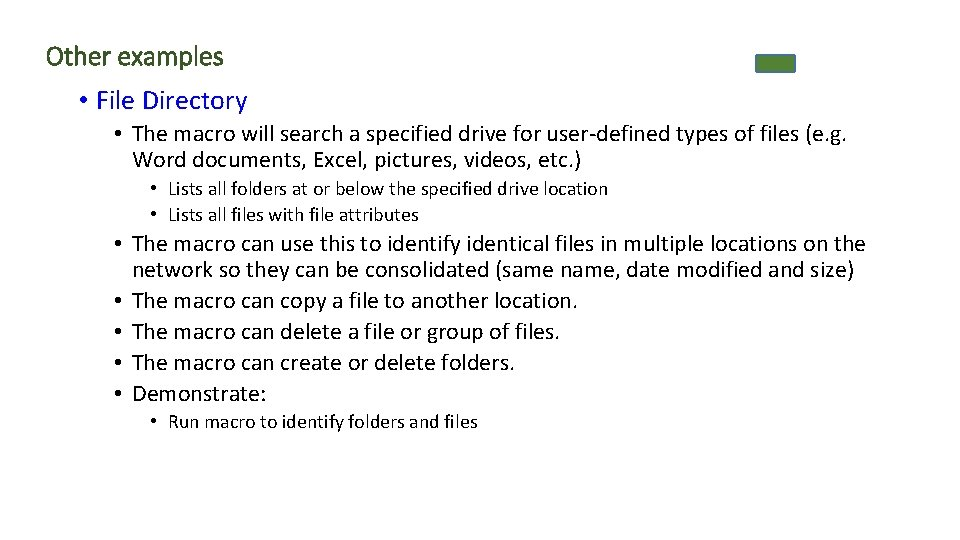 Other examples • File Directory • The macro will search a specified drive for