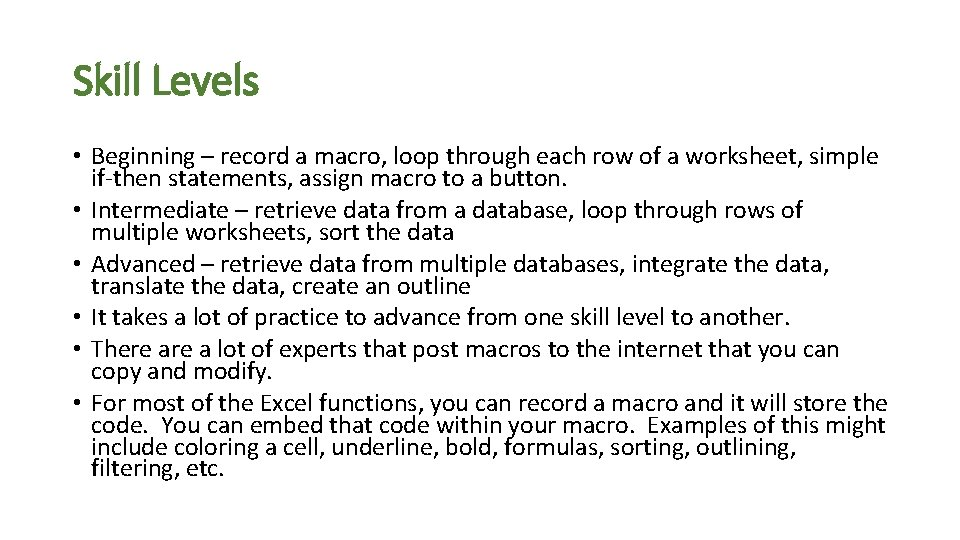 Skill Levels • Beginning – record a macro, loop through each row of a