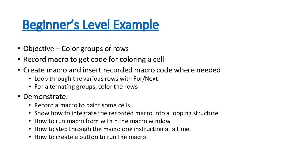 Beginner's Level Example • Objective – Color groups of rows • Record macro to