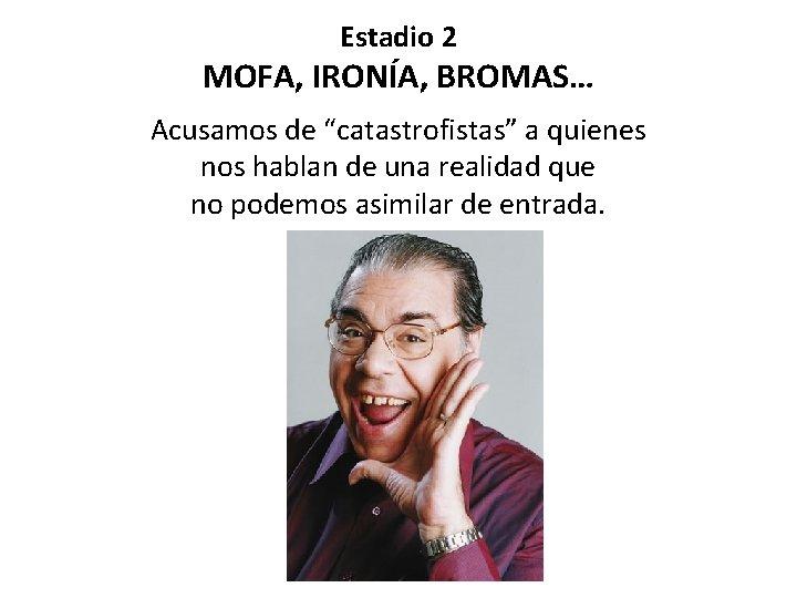 """Estadio 2 MOFA, IRONÍA, BROMAS… Acusamos de """"catastrofistas"""" a quienes nos hablan de una"""