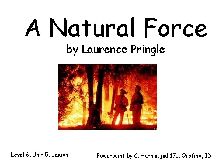 A Natural Force by Laurence Pringle Level 6, Unit 5, Lesson 4 Powerpoint by