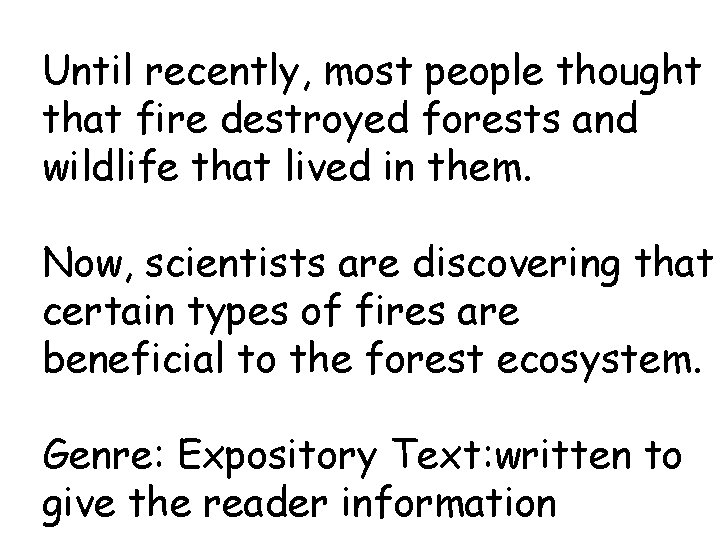 Until recently, most people thought that fire destroyed forests and wildlife that lived in