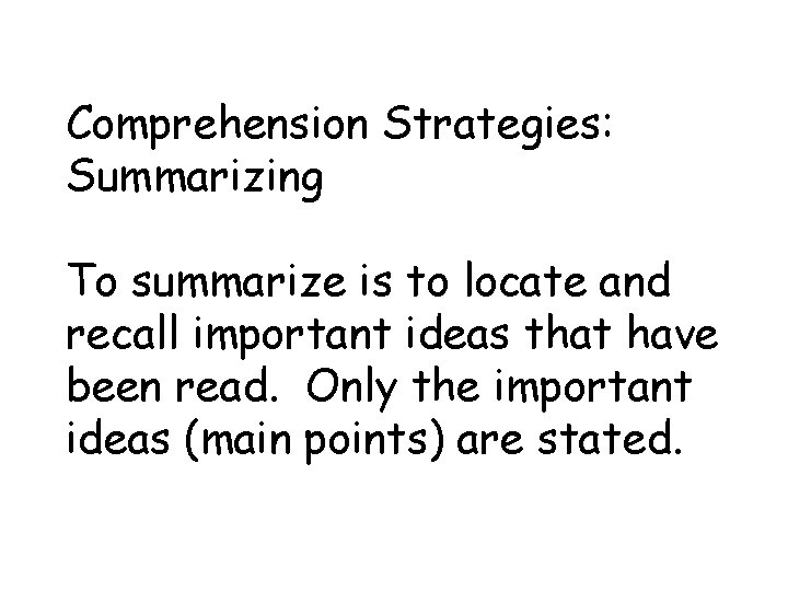 Comprehension Strategies: Summarizing To summarize is to locate and recall important ideas that have