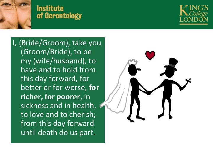 I, (Bride/Groom), take you (Groom/Bride), to be my (wife/husband), to have and to hold