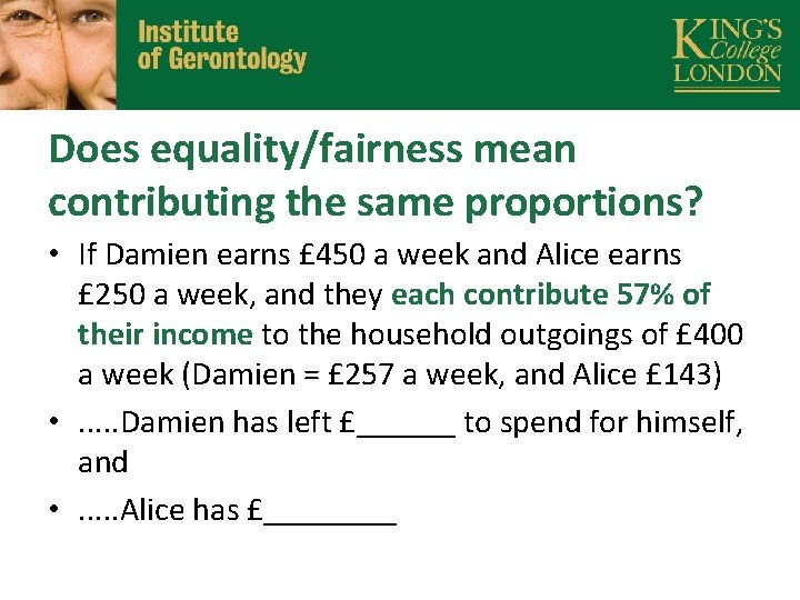 Does equality/fairness mean contributing the same proportions? • If Damien earns £ 450 a