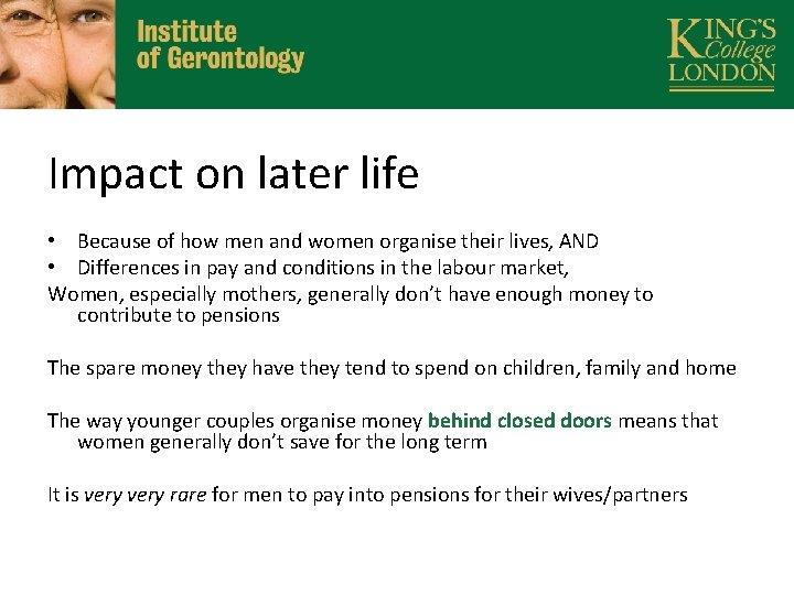 Impact on later life • Because of how men and women organise their lives,