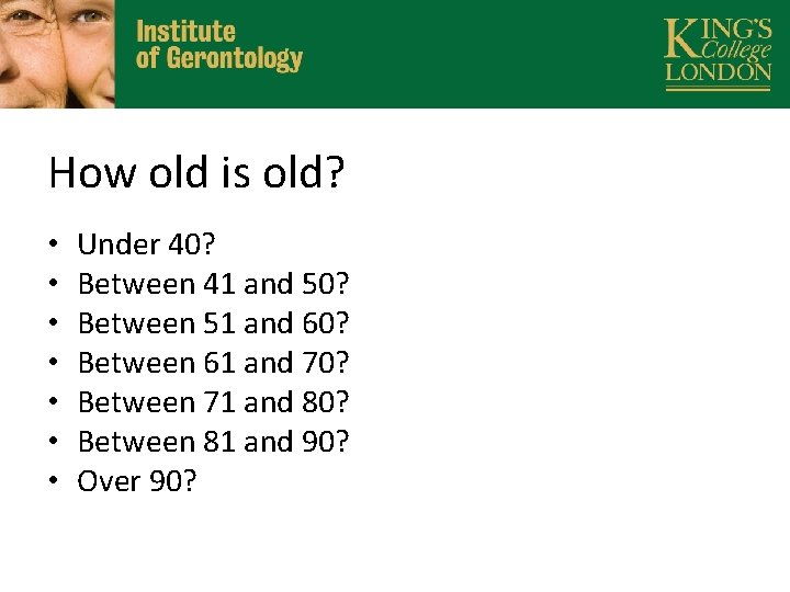 How old is old? • • Under 40? Between 41 and 50? Between 51