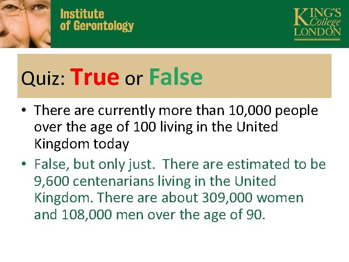 Quiz: True or False • There are currently more than 10, 000 people over