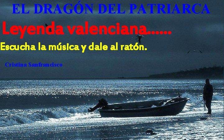 EL DRAGÓN DEL PATRIARCA Leyenda valenciana. . . Escucha la música y dale al