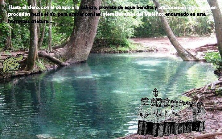 Hasta el clero, con el obispo a la cabeza, provisto de agua bendita y