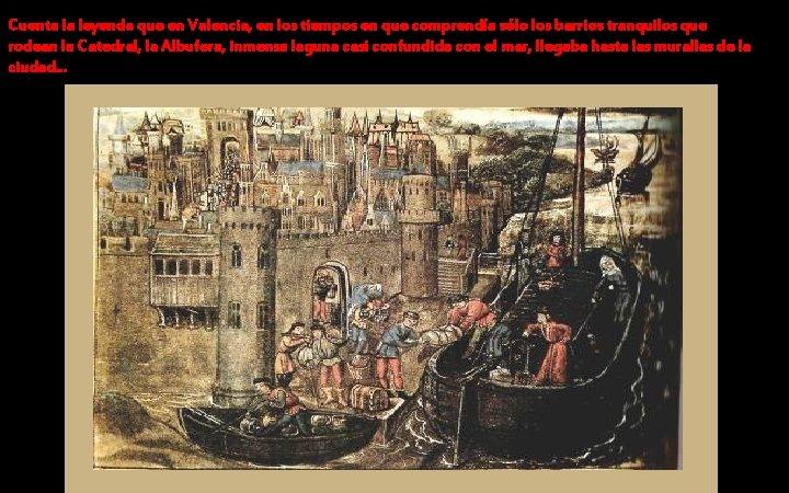 Cuenta la leyenda que en Valencia, en los tiempos en que comprendía sólo los