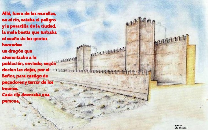 Allá, fuera de las murallas, en el río, estaba el peligro y la pesadilla