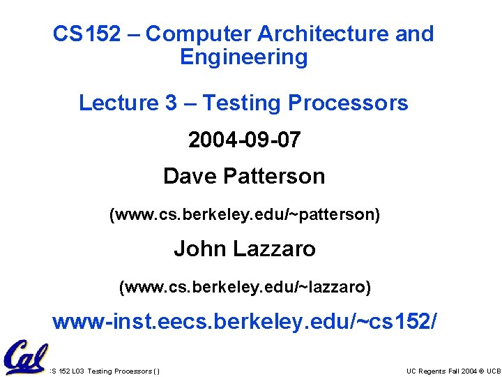 CS 152 – Computer Architecture and Engineering Lecture 3 – Testing Processors 2004 -09