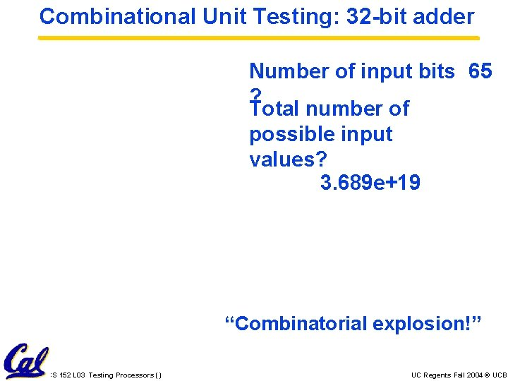Combinational Unit Testing: 32 -bit adder Number of input bits 65 ? Total number