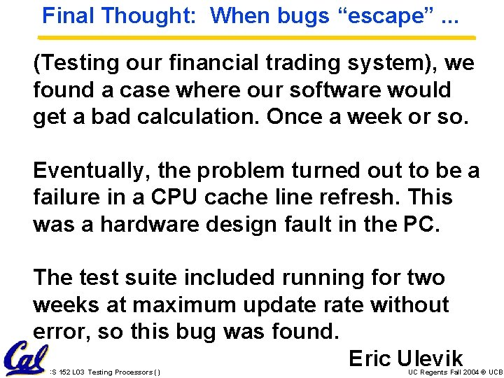 """Final Thought: When bugs """"escape"""". . . (Testing our financial trading system), we found"""